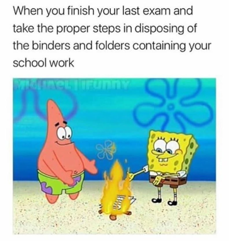 Spongebob Squarepants and Patrick meme about burning your binders and folders after the last exam.