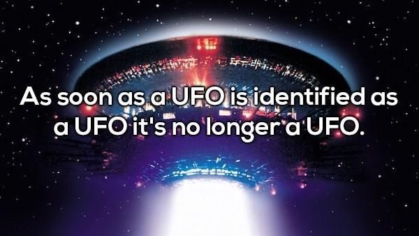 Text - As soon as a UFOisidentified as UFO it's no longer a UFO.
