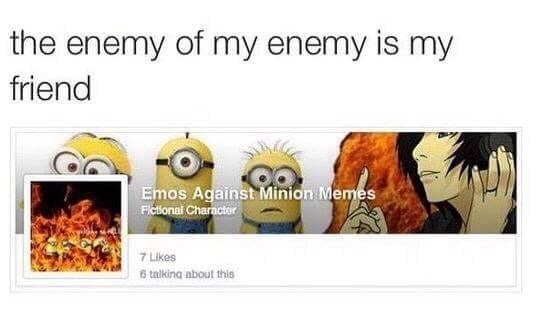 Funny meme about how the enemy of your enemy is your friend, facebook group called emos against minions