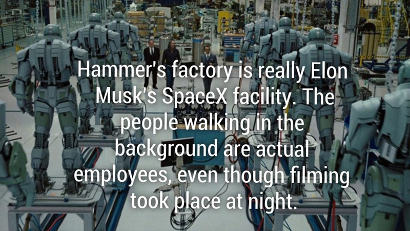 Fun fact about Iron Man movies and that Hammer's factory is really Elon Musk's SpaceX facility and the people walking around are employees.