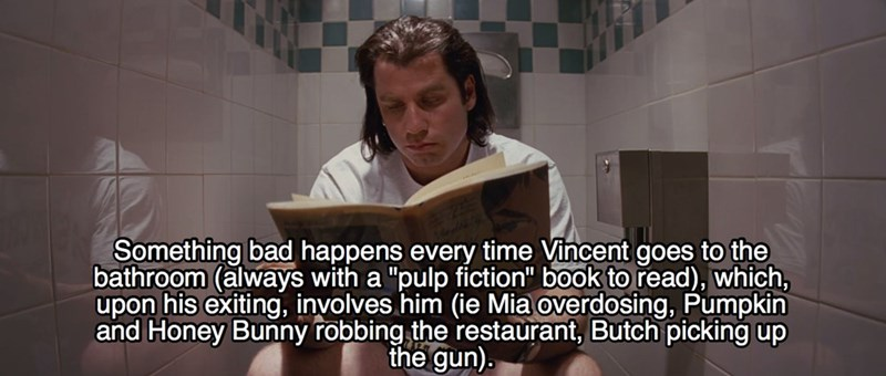 """Photo caption - Something bad happens every time Vincent goes to the bathroom (always with a """"pulp fiction"""" book to read), which, upon his exiting, involves him (ie Mia overdosing, Pumpkin and Honey Bunny robbing the restaurant, Butch picking up the gun)."""
