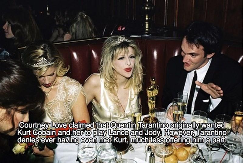 Event - Courtney Love claimed thatQuentin Tarantino originally wanted Kurt Cobain and herto play Lance and Jody However Tarantino denies ever having even met Kurt, muchiless offering him a part