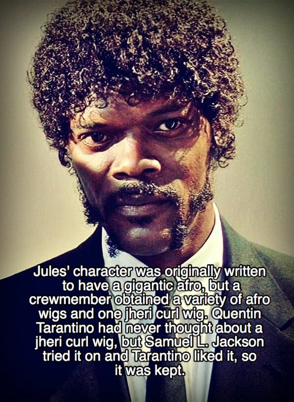 Hair - Jules' character was.originally written to have a gigantic afro, but a crewmember obtained a variety of afro wigs and one jheri curl wig. Quentin Tarantino had never thought about a jheri curl wig, but Samuel L Jackson tried it on and Tarantino liked it, so it was kept