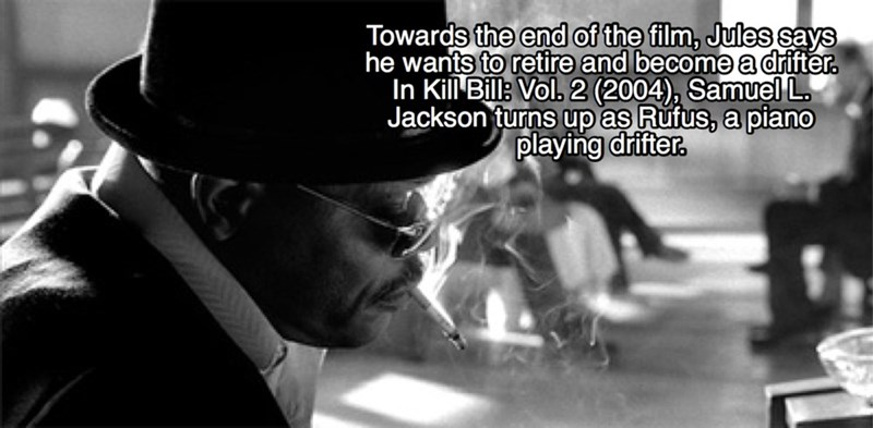 Font - Towards the end of the film, Jules says he wants to retire and become a difter In Kill Bills Vol. 2 (2004), Samuel L Jackson turns up as Rufus, a piano playing drifter.