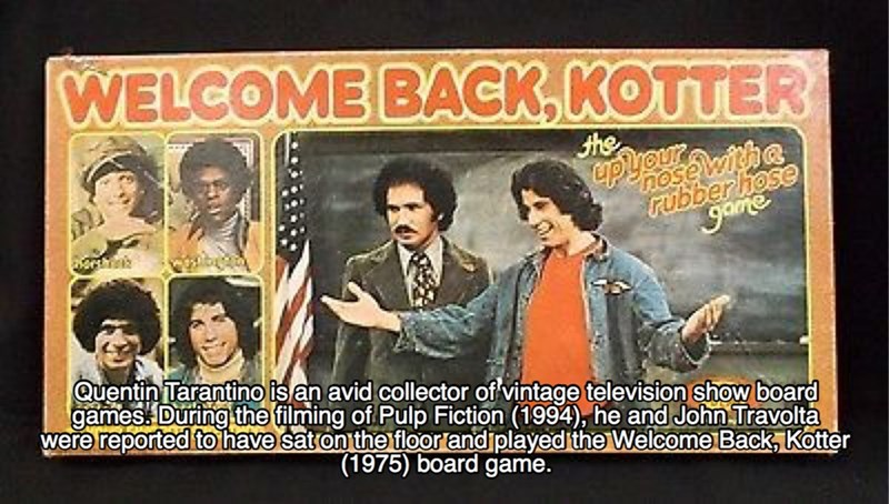 Poster - WELCOME BACK, KOTTER the ம்ற் hose rubberhose game Quentin Tarantino is an avid collector of vintage television show board games During the filming of Pulp Fiction (1994), he and John Travolta were reported tohave saton the floor andiplayed the Welcome Back, Kotter (1975) board game.