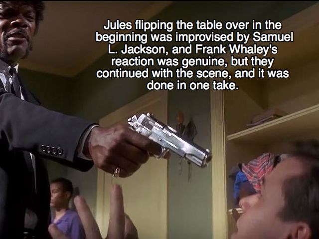 Hand - Jules flipping the table over in the beginning was improvised by Samuel L. Jackson, and Frank Whaley's reaction was genuine, but they continued with the scene, and it was done in one take.