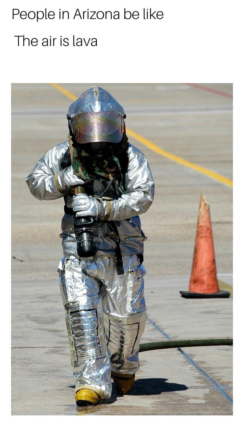 Helmet - People in Arizona be like The air is lava