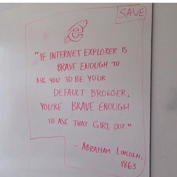 Funny meme with a fake quote by Abraham Lincoln - says if Internet Explorer is brave enough to ask to be your default browser, you should be brave enough to ask a person out.