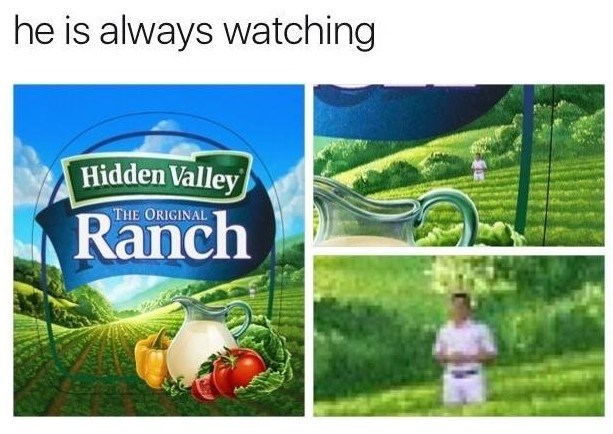 Funny zoom meme regarding Hidden Valley Ranch, and a man standing in the package art - text reads: He is always watching.