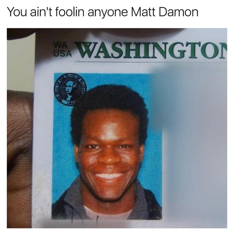 Funny meme of a black man that looks just like Matt Damon, text says he is not fooling us.