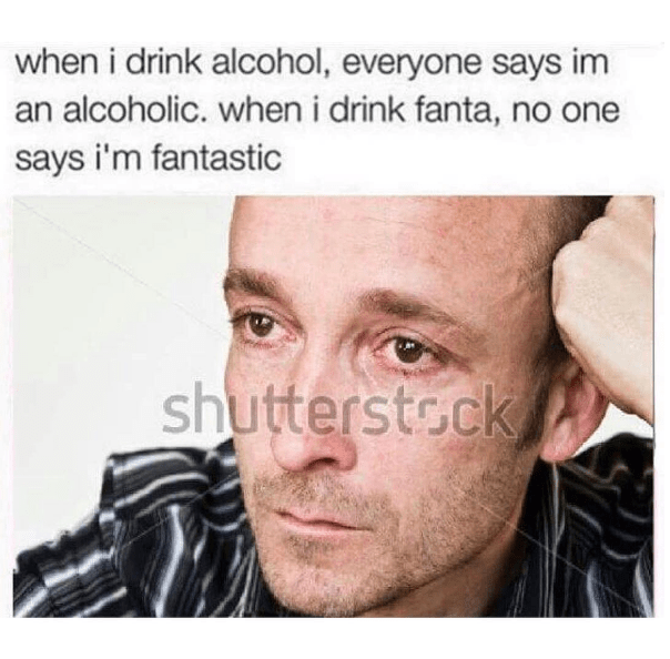 Funny meme about not being called fantastic when you drink fanta.