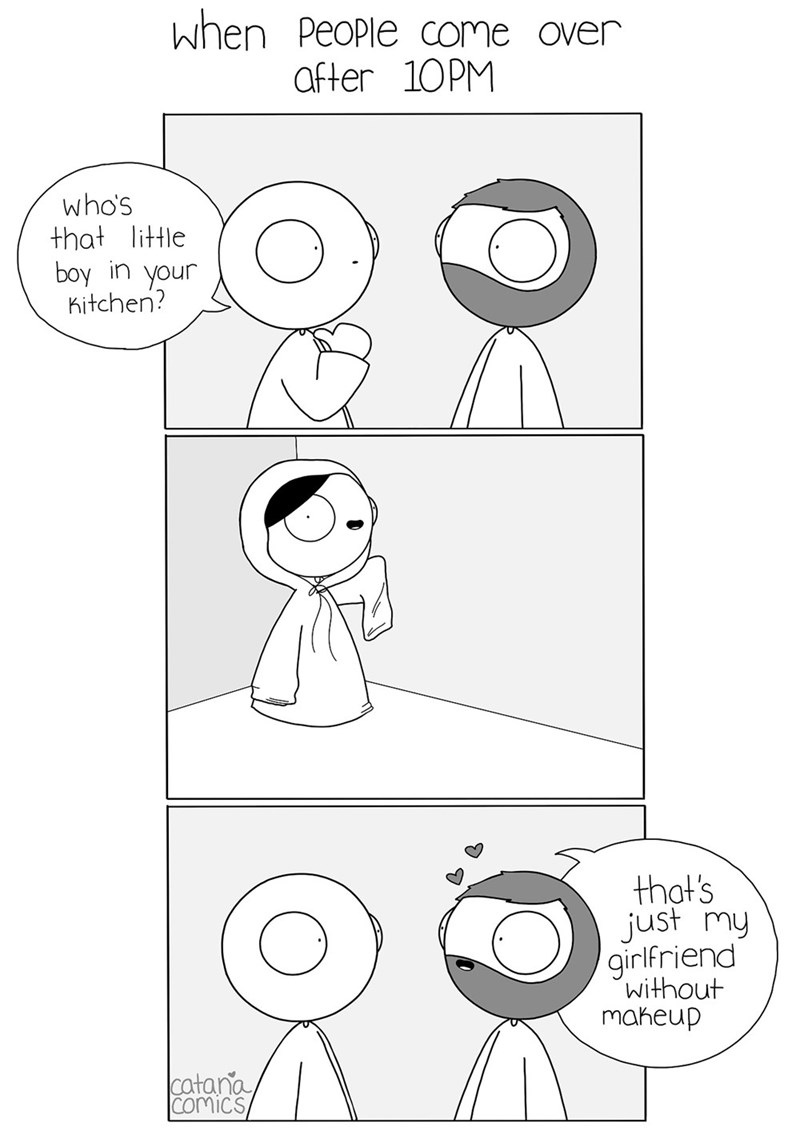 webcomic - Text - When People come over after 10PM who's that little boy in your Kitchen? that's just my girlfriend 'without maheup catana comics