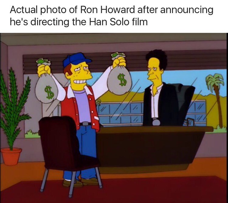 Cartoon - Actual photo of Ron Howard after announcing he's directing the Han Solo film