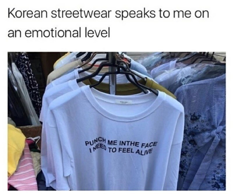 T-shirt - Korean streetwear speaks to me on an emotional level PUNCH ME INTHE I NEED TO FEEL ALIVE FACE