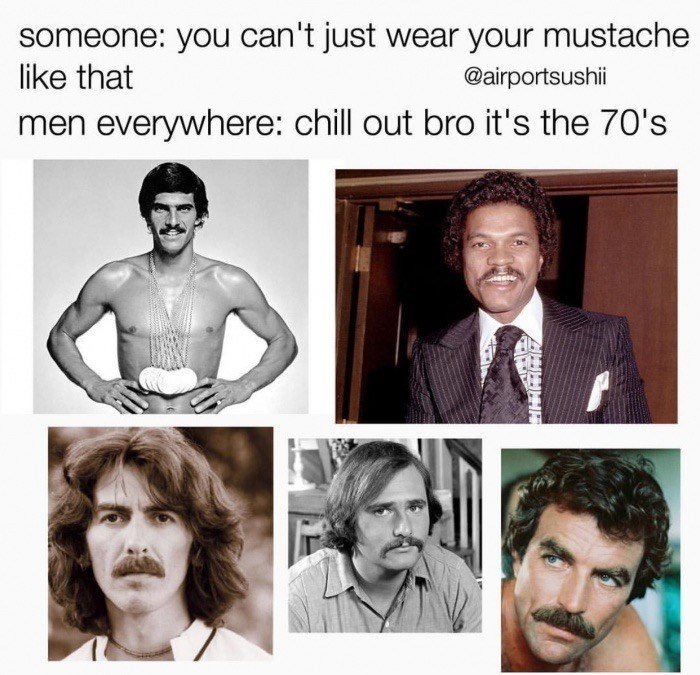 Facial expression - someone: you can't just wear your mustache like that @airportsushii men everywhere: chill out bro it's the 70's