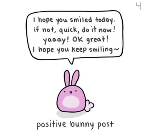 Text - 4 you smiled today if not, quick, do it now! yaaay! OK great! I hope you keep smiling I hope positive bunny post
