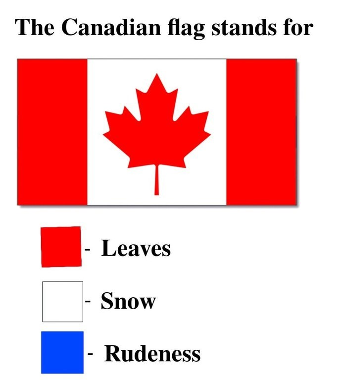 Text - The Canadian flag stands for Leaves Snow - Rudeness