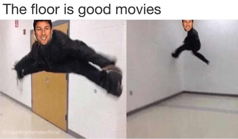 Funny meme in the style of floor is lava, but the person is adam sandler and the floor is movies.