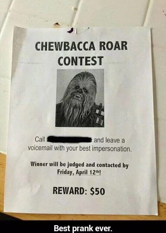 Text - CHEWBACCA ROAR CONTEST Call and leave a voicemail with your best impersonation. Winner will be judged and contacted by Friday, April 12th! REWARD: $50 Best prank ever.