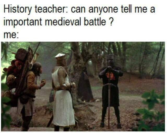 Adaptation - History teacher: can anyone tell me a important medieval battle? me: