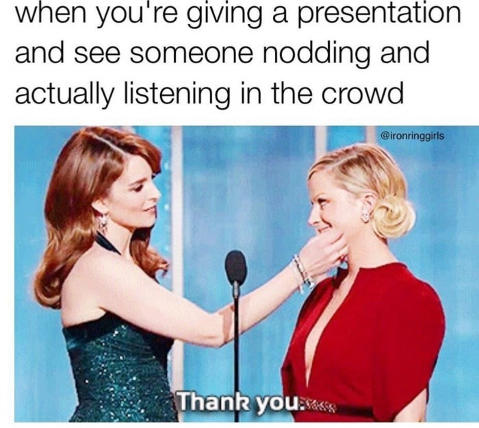 Text - when you're giving a presentation and see someone nodding and actually listening in the crowd @ironringgirls Thank you:e