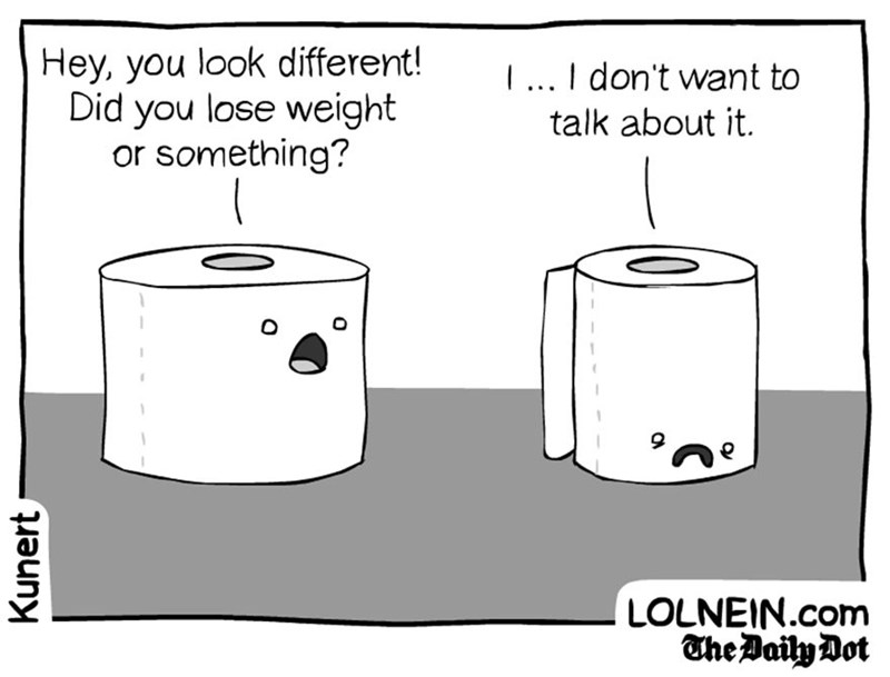 Cylinder - Hey, you look different! Did you lose weight or something? 1.. I don't want to talk about it LOLNEIN.com Kunert