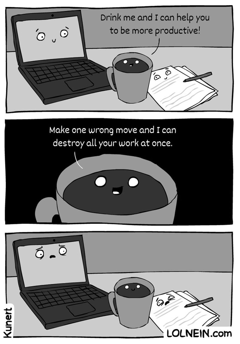Cartoon - Drink me and I can help you to be more productive! Make one wrong move and I can destroy all your work at once. LOLNEIN.com Kunert