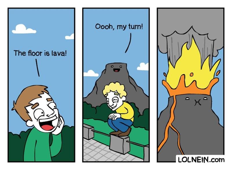 Cartoon - Oooh, my turn! The floor is lava! LOLNEIN.com