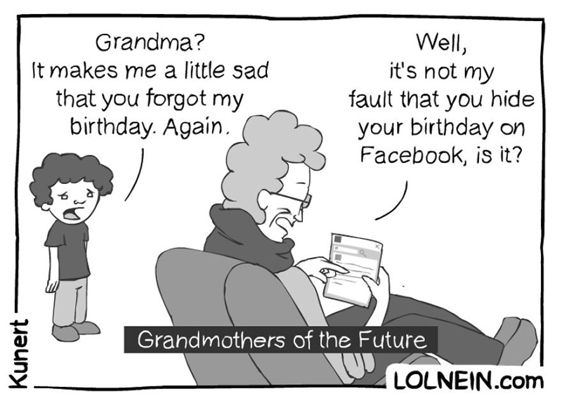 Cartoon - Well, it's not my Grandma? It makes me a little sad that you forgot my birthday. Again fault that you hide your birthday on Facebook, is it? Grandmothers of the Future LOLNEIN.com Kunert