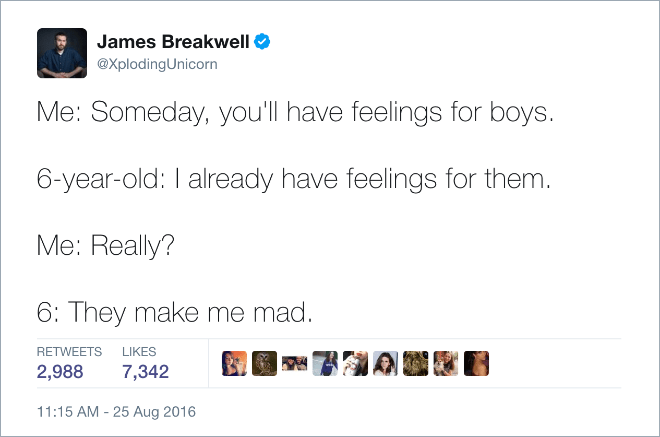 Text - James Breakwell @XplodingUnicorn Me: Someday, you'll have feelings for boys. 6-year-old: I already have feelings for them. Me: Really? 6: They make me mad. RETWEETS LIKES 2,988 7,342 11:15 AM - 25 Aug 2016