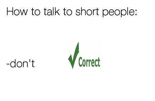 Text - How to talk to short people: Correct -don't