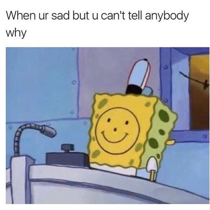 Funny meme of spongebob wearing a happy mask, supposed to represent when you're sad but can't tell anyone why.