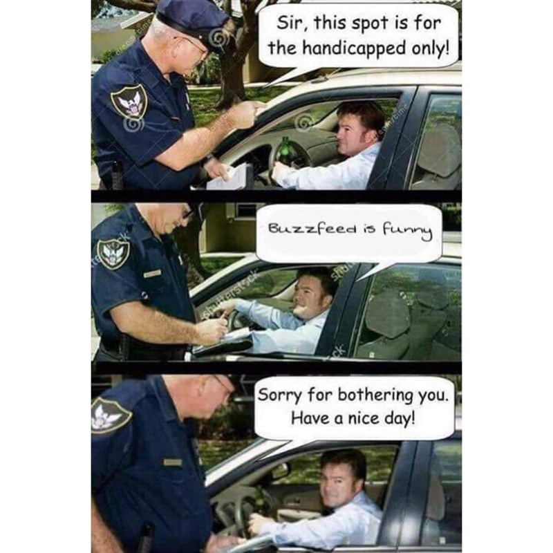 Funny meme of a cop telling a driver their spot is for handicapped parking only, the driver says they think Buzzfeed is funny, the cop says carry on.