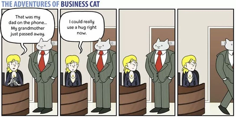 The Adventures of Business Cat Cartoon not giving hug to woman that needs it.