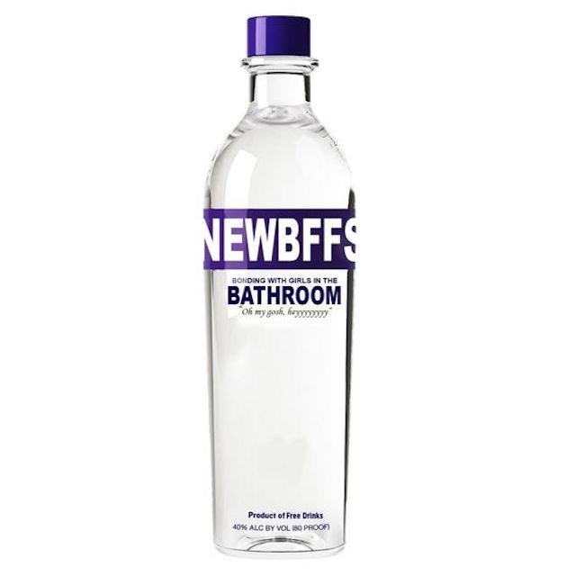 Bottle - NEWBFFS BONDING WITH GIRLS IN THE BATHROOM O my gouh hey Product of Free Drinks 40% ALC BY VOL 80 PROOF