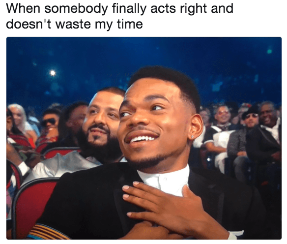 Chance the Rapper meme about when someone finally acts right and doesn't waste my time