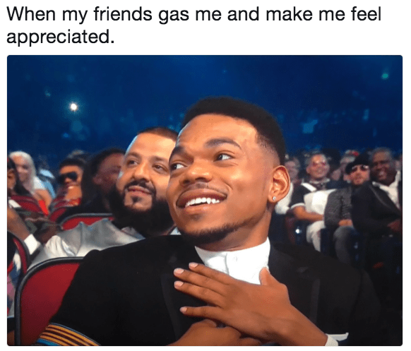 Chance the Rapper meme about when friends gas you and make you feel appreciated.