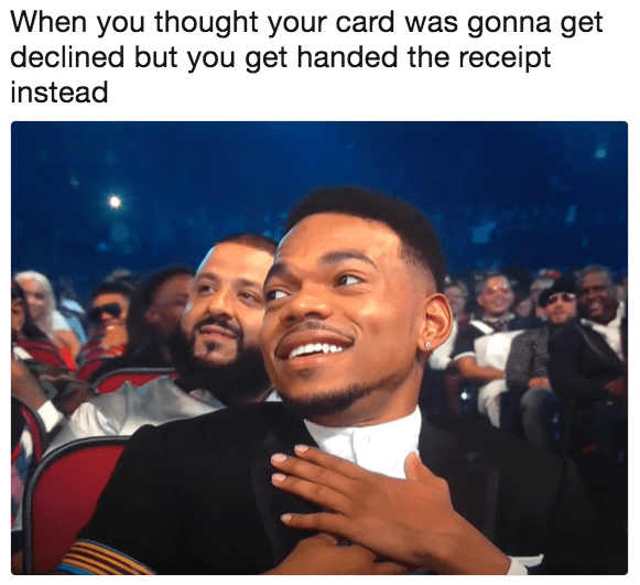 Chance the Rapper meme about thinking your card was gonna decline but you get handed a receipt.