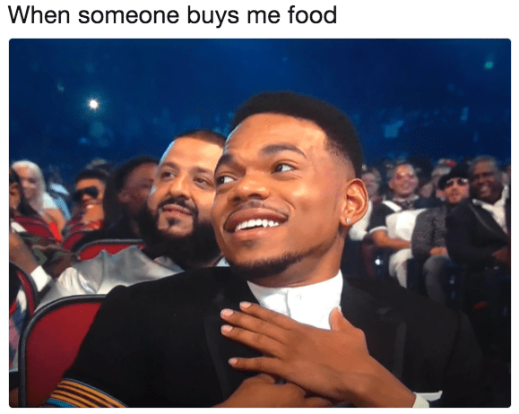 Chance the Rapper meme when someone buys me food.