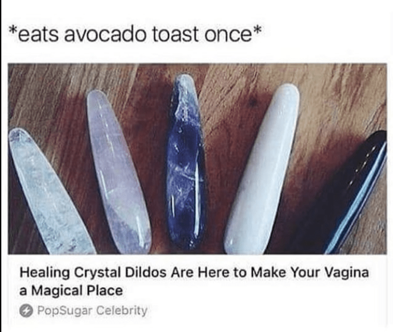 Meme about eating avocado toast once and now believing in the healing power of crystal dildos