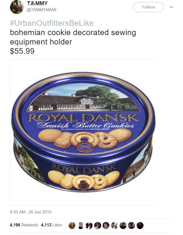 funny tweets - - Food - T MMY Follow @TAMMYMAMI #UrbanOutfittersBeLike bohemian cookie decorated sewing equipment holder $55.99 ROYAL DANSK Danish Butter Cookies No preservatives or coloring added 1966 ROYAL DANSK OB 8:30 AM-26 Jun 2015 4,196 Retweets 4,113 Likes