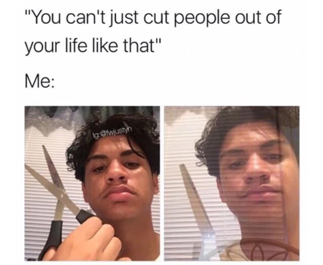 Thursday meme of a man holding a pair of scissors and cutting people out of his life