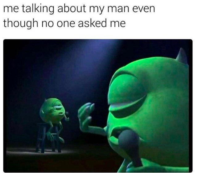 meme about not being able to stop talking about your man with pic of Mike Wazowski singing alone