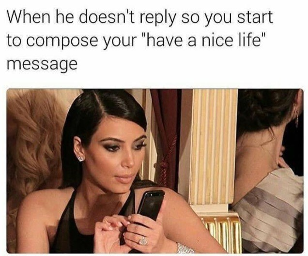 meme about getting angry you don't get a reply with pic of Kim Kardashian typing on phone