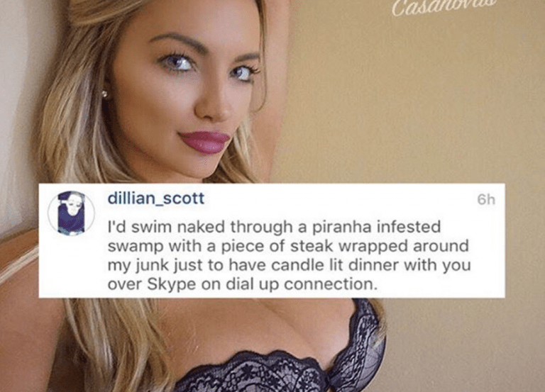 Hair - dillian_scott 6h I'd swim naked through a piranha infested swamp with a piece of steak wrapped around my junk just to have candle lit dinner with you over Skype on dial up connection.