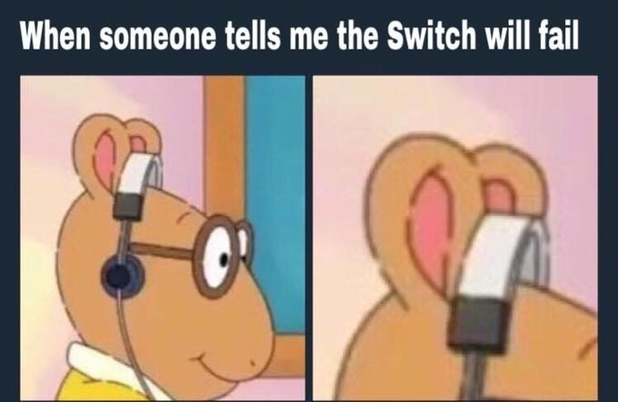 Cartoon - When someone tells me the Switch will fail