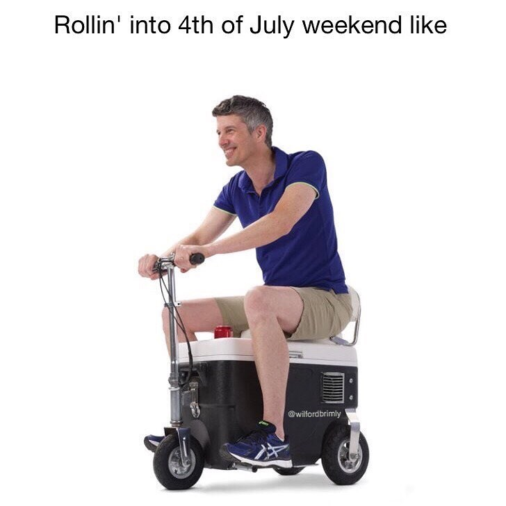 Funny meme about rolling into July 4th Weekend, man on a scooter with a cooler.