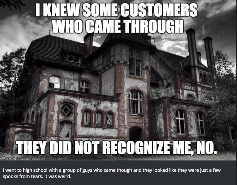 haunted house story of knowing some of the customers, but they didn't recognize
