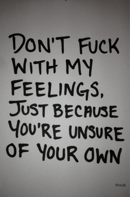 Font - DON'T FUCK WITH MY FEELINGS, JUST BECAUSE 4ou'RE UNSURE OF YOUR OWN JSOURS