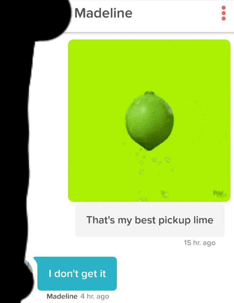 Green - Madeline Pol That's my best pickup lime 15 hr. ago I don't get it Madeline 4 hr. ago